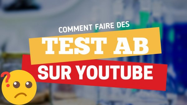 comment faire des tests AB sur YouTube